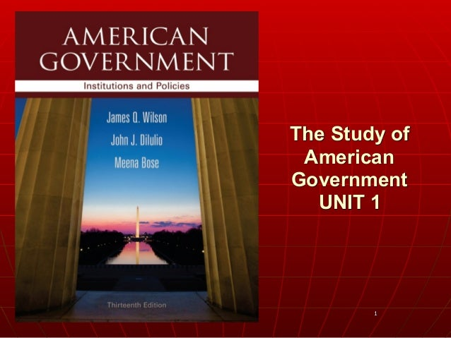 1 The Study of American Government UNIT 1