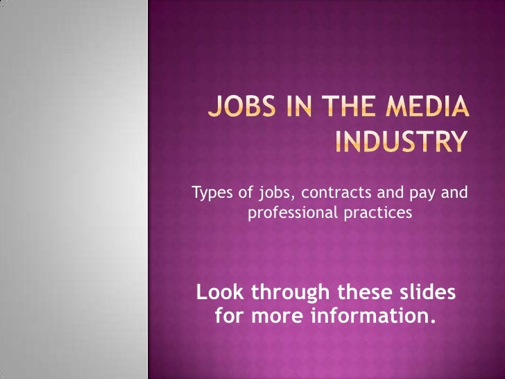 Jobs in the media industry<br />Types of jobs, contracts and pay and professional practices<br />Look through these slides...