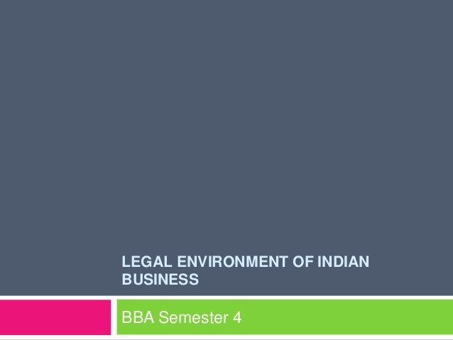 legal environment of business in india The legal environment is a very important factor for starting a business in a new country before starting a business in a foreign country, the company must consider the attitude of the country towards international business, bureaucracy, political and legal conditions.