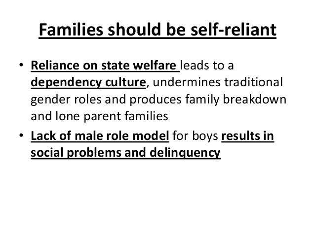 Families should be self-reliant • Reliance on state welfare leads to a dependency culture, undermines traditional gender r...