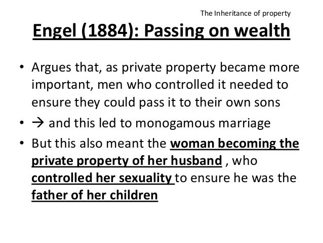 Engel (1884): Passing on wealth • Argues that, as private property became more important, men who controlled it needed to ...