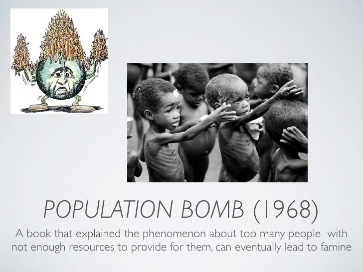 population bomb summary Synopsis by globetrotting through multiple countries and experts taken from every corner of the world, footprint provides a unique window into the real effects of population growth and consumption inequality on.