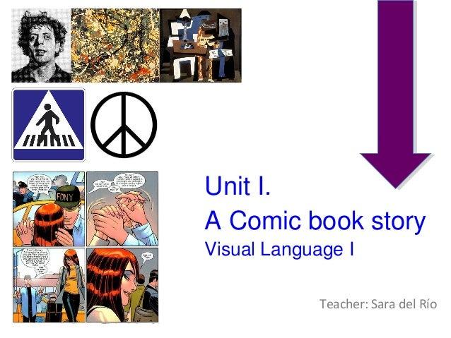 Unit I.  A Comic book story  Visual Language I  Teacher: Sara del Río