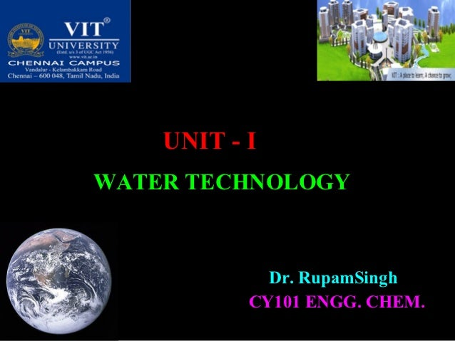 UNIT - IWATER TECHNOLOGY             Dr. RupamSingh           CY101 ENGG. CHEM.                           1