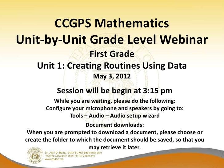 CCGPS MathematicsUnit-by-Unit Grade Level Webinar                  First Grade     Unit 1: Creating Routines Using Data   ...