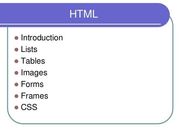 HTML Introduction Lists Tables Images Forms Frames CSS