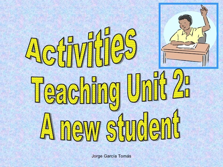 Activities Teaching Unit 2: A new student