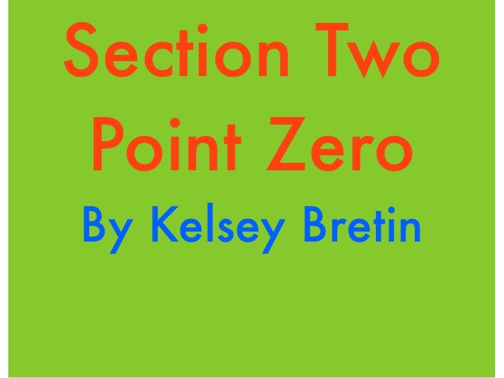 Section Two  Point Zero By Kelsey Bretin