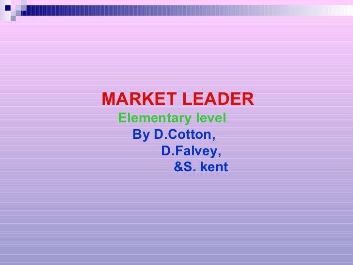 MARKET LEADER Elementary level   By D.Cotton,   D.Falvey,   &S. kent