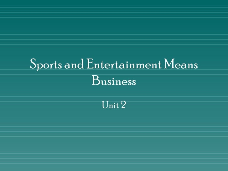 Sports and Entertainment Means Business Unit 2
