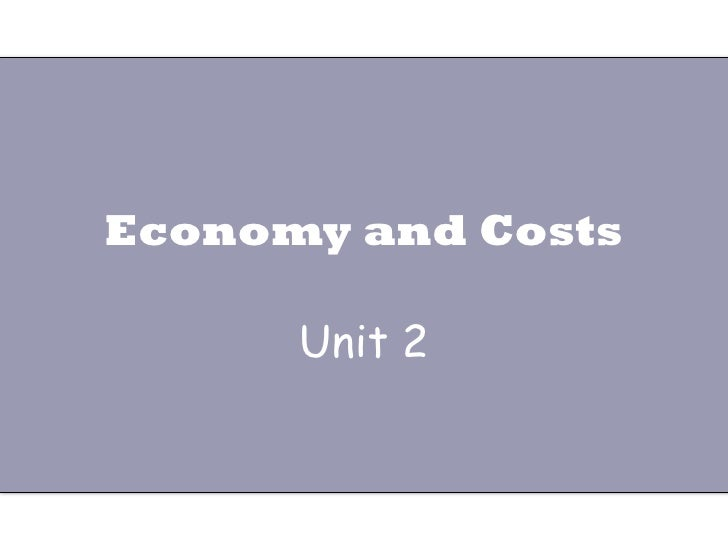Economy and Costs Unit 2
