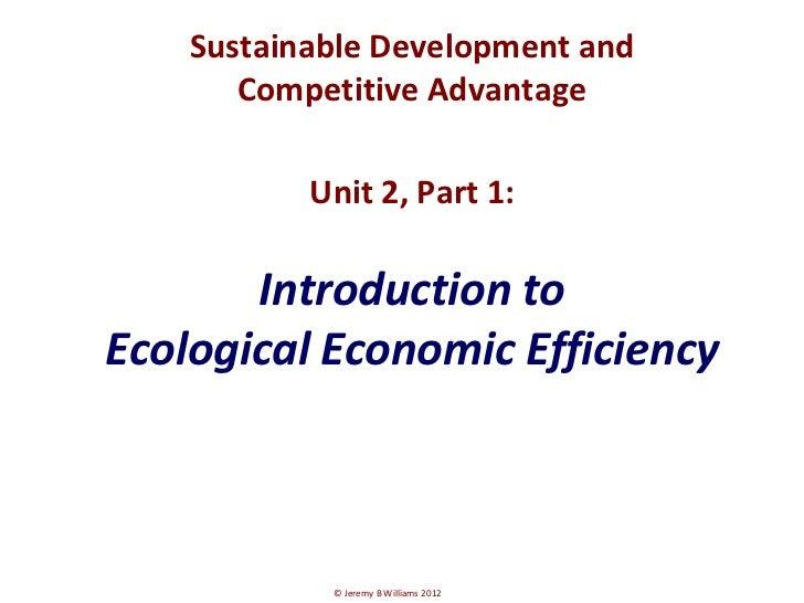 Sustainable Development and       Competitive Advantage           Unit 2, Part 1:       Introduction toEcological Economic...