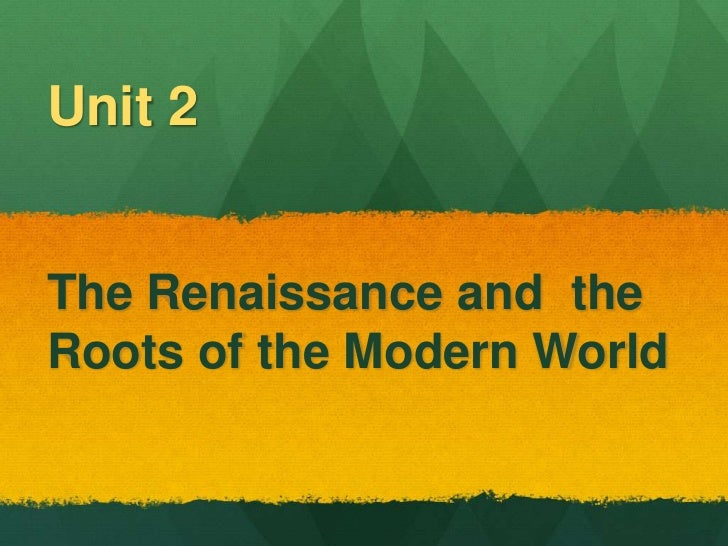 Unit 2The Renaissance and theRoots of the Modern World
