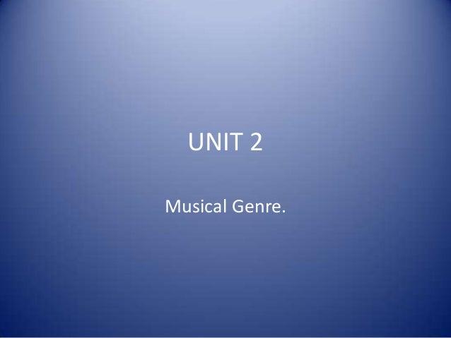 UNIT 2 Musical Genre.