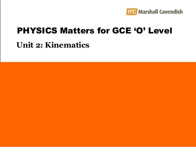 PHYSICS Matters for GCE 'O' Level Unit 2: Kinematics