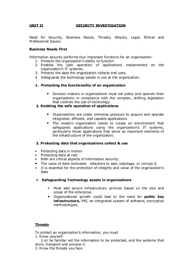 UNIT II  SECURITY INVESTIGATION  Need for Security, Business Needs, Threats, Attacks, Legal, Ethical and Professional Issu...