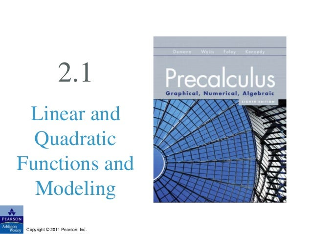 2.1  Linear and  Quadratic  Functions and  Modeling  Copyright © 2011 Pearson, Inc.