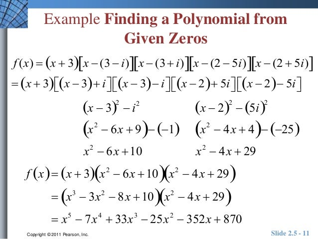write a polynomial function with given zeros The zeros of a polynomial function of x are the values of x that make the function zero for example, the polynomial x^3 - 4x^2 + 5x - 2 has zeros x = 1 and x = 2.