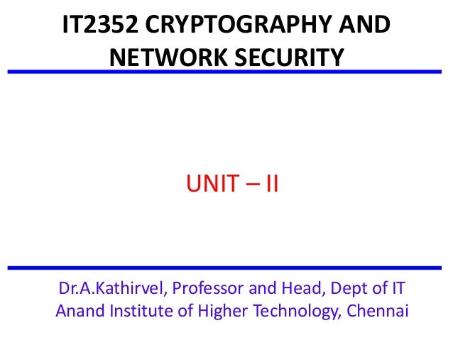 IT2352 CRYPTOGRAPHY AND NETWORK SECURITY UNIT – II Dr.A.Kathirvel, Professor and Head, Dept of IT Anand Institute of Highe...