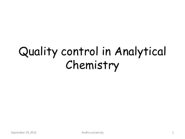 Quality control in Analytical Chemistry 1September 29, 2015 Andhra university