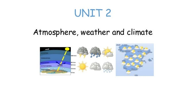 UNIT 2 Atmosphere, weather and climate