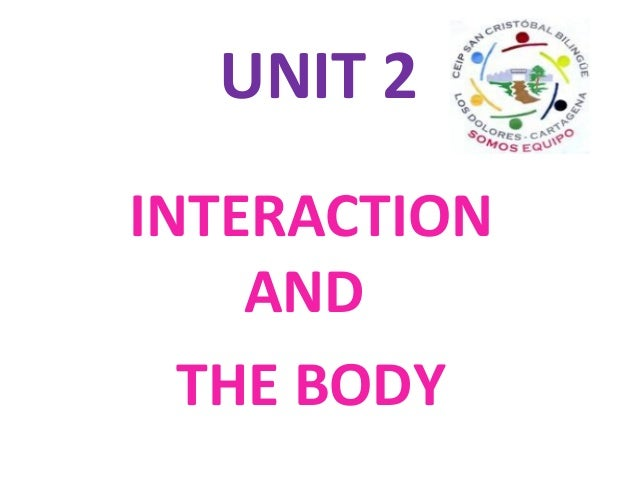 UNIT 2 INTERACTION AND THE BODY