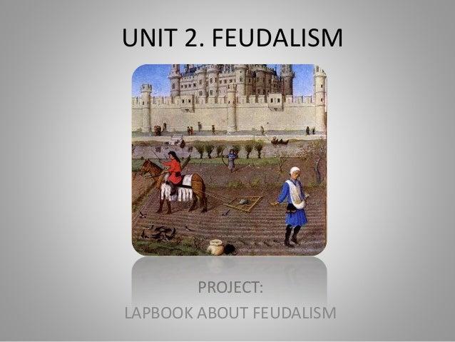 UNIT 2. FEUDALISM PROJECT: LAPBOOK ABOUT FEUDALISM