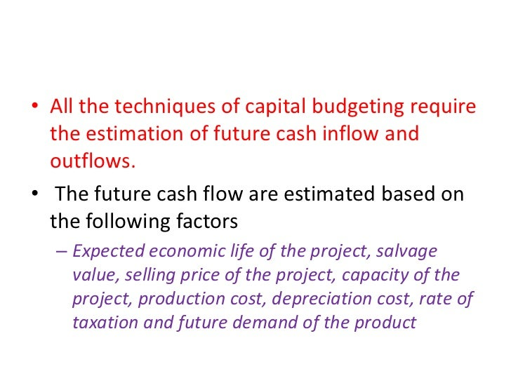 • All the techniques of capital budgeting require  the estimation of future cash inflow and  outflows.• The future cash fl...