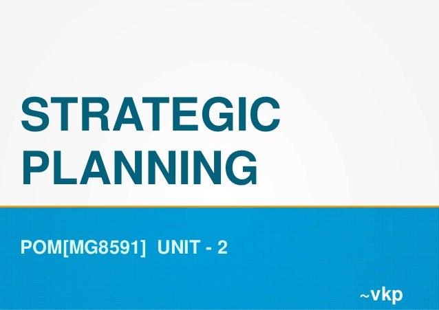STRATEGIC PLANNING POM[MG8591] UNIT - 2 ~vkp