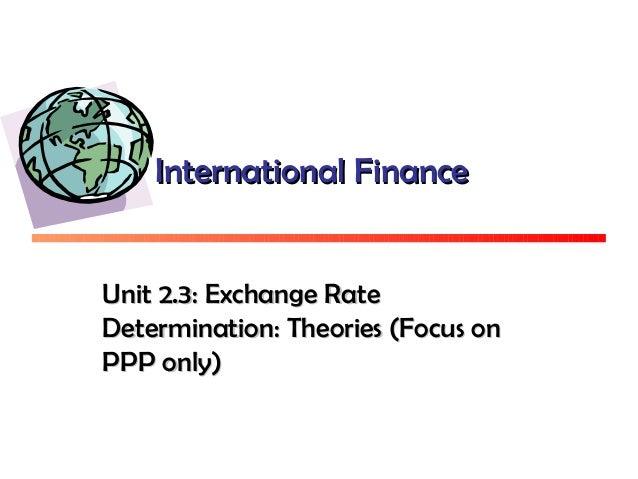 International FinanceInternational FinanceUnit 2.3: Exchange RateUnit 2.3: Exchange RateDetermination: Theories (Focus onD...