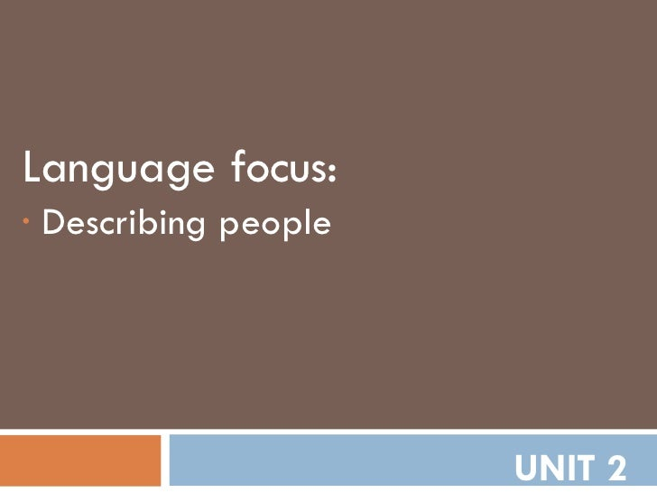 UNIT 2 <ul><li>Language focus: </li></ul><ul><li>Describing people </li></ul>