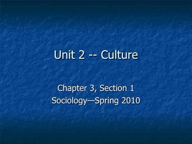 Unit 2 -- Culture Chapter 3, Section 1 Sociology—Spring 2010