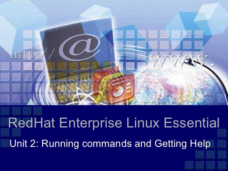 RedHat Enterprise Linux EssentialUnit 2: Running commands and Getting Help