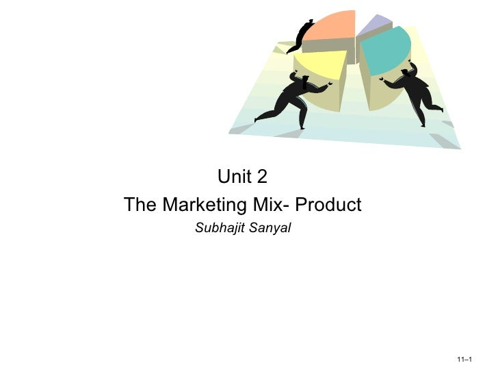 <ul><li>Unit 2 </li></ul><ul><li>The Marketing Mix- Product </li></ul><ul><li>Subhajit Sanyal </li></ul>11 –