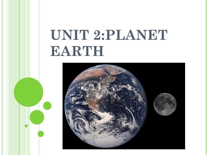 UNIT 2:PLANET EARTH