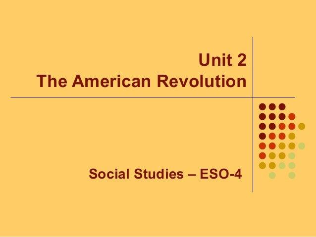 Unit 2 The American Revolution Social Studies – ESO-4