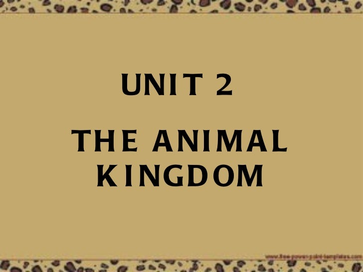 UNIT 2   THE   ANIMAL   KINGDOM