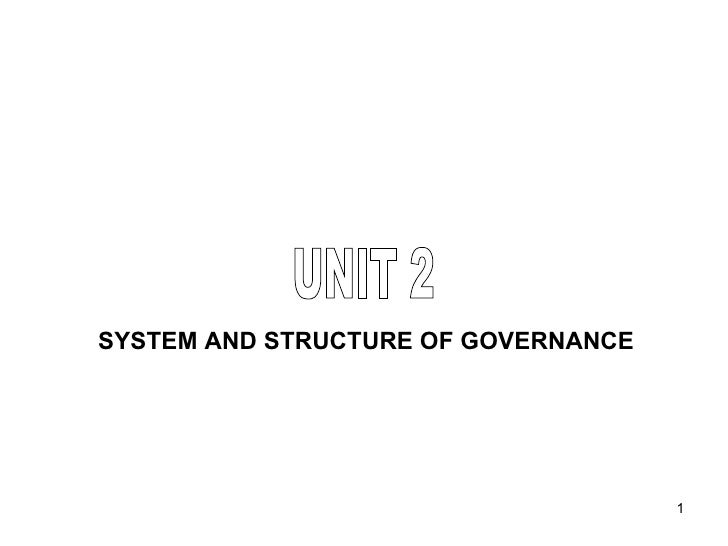 UNIT 2 SYSTEM AND STRUCTURE OF GOVERNANCE