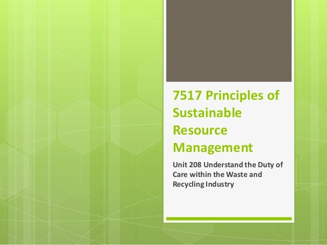 7517 Principles of Sustainable Resource Management Unit 208 Understand the Duty of Care within the Waste and Recycling Ind...
