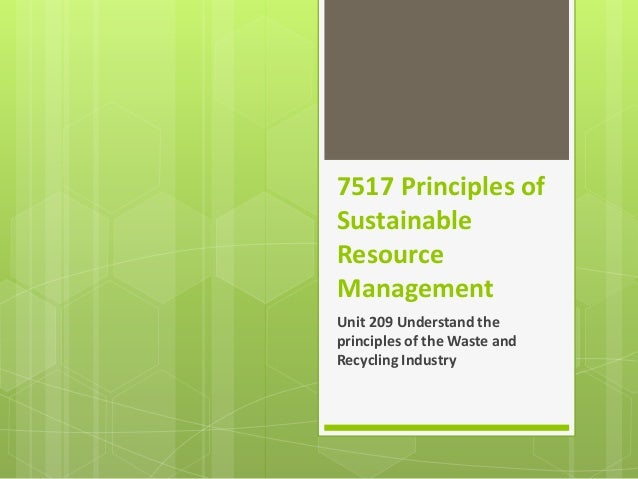 7517 Principles of Sustainable Resource Management Unit 209 Understand the principles of the Waste and Recycling Industry