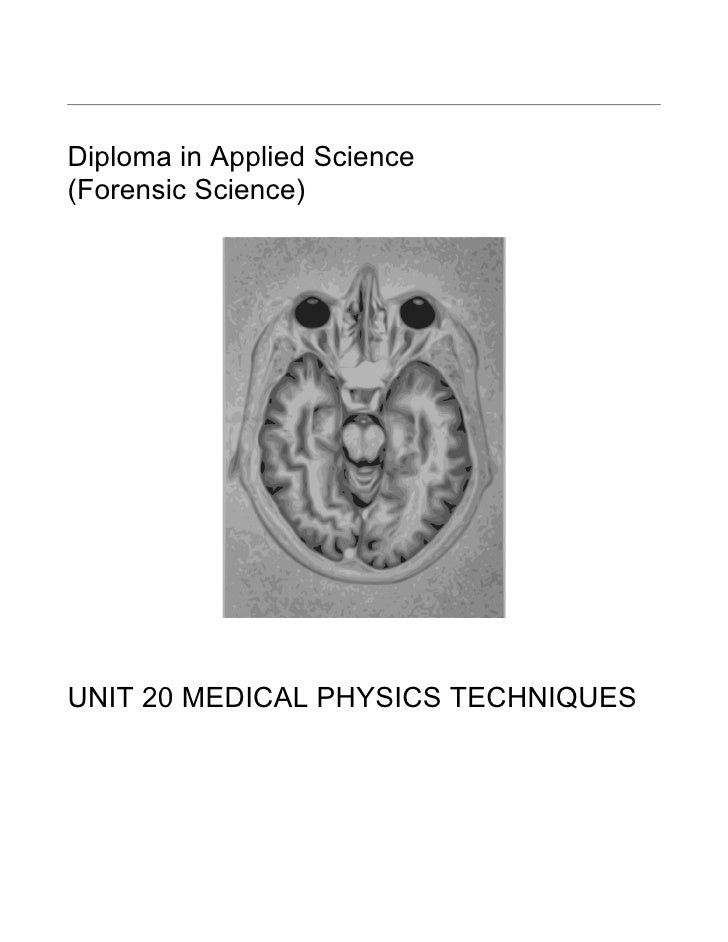 Diploma in Applied Science(Forensic Science)UNIT 20 MEDICAL PHYSICS TECHNIQUES