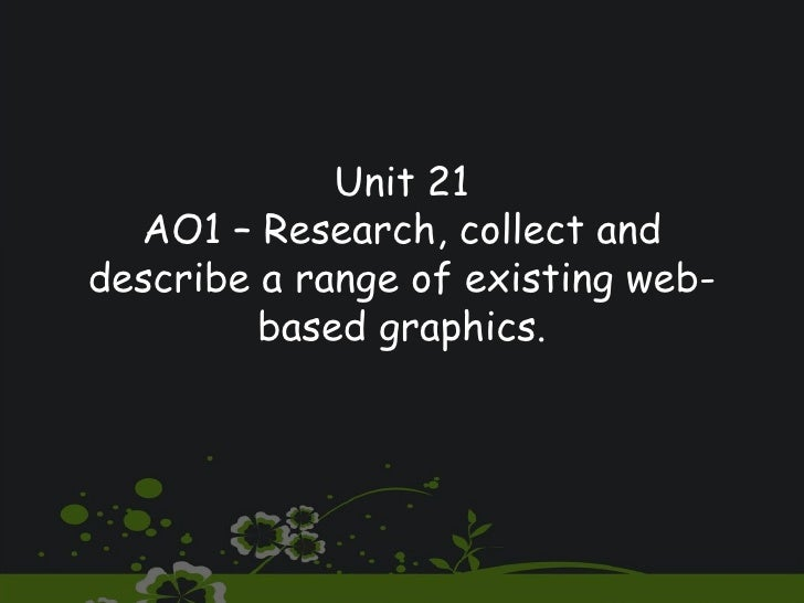 Unit 21 AO1 – Research, collect and describe a range of existing web-based graphics.