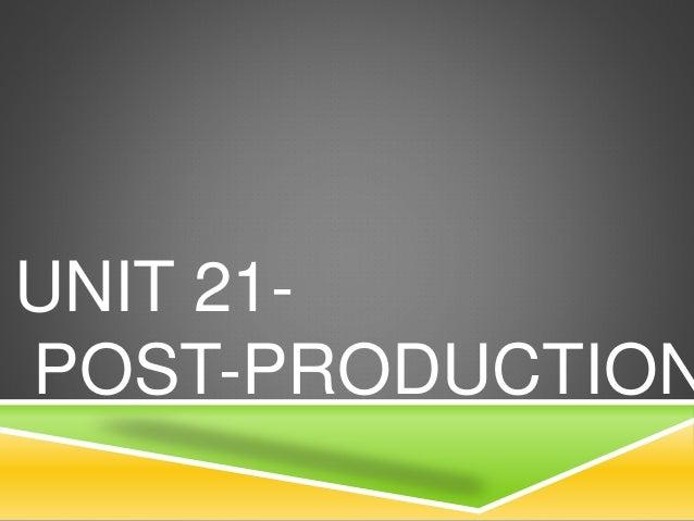 UNIT 21- POST-PRODUCTION