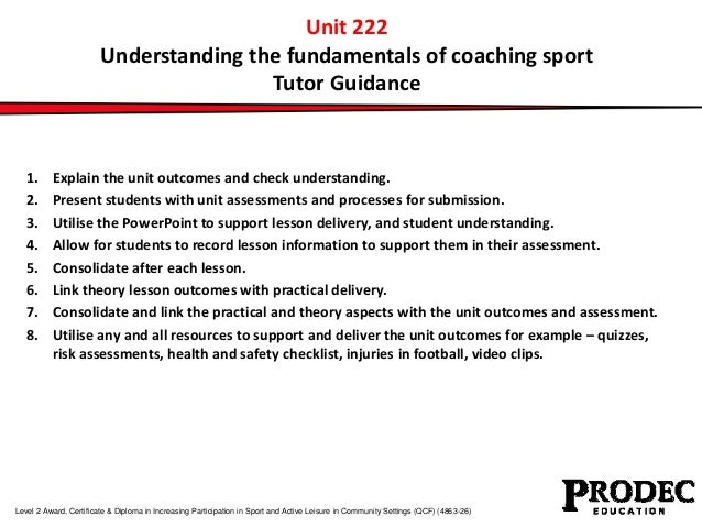 Unit 222  Understanding the fundamentals of coaching sport  Tutor Guidance  1. Explain the unit outcomes and check underst...