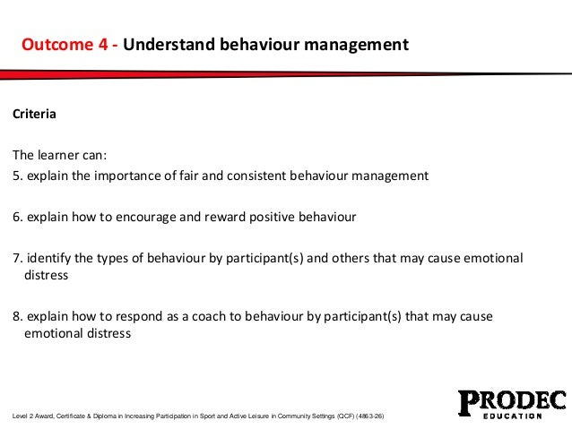 Outcome 4 - Understand behaviour management  Criteria  The learner can:  5. explain the importance of fair and consistent ...
