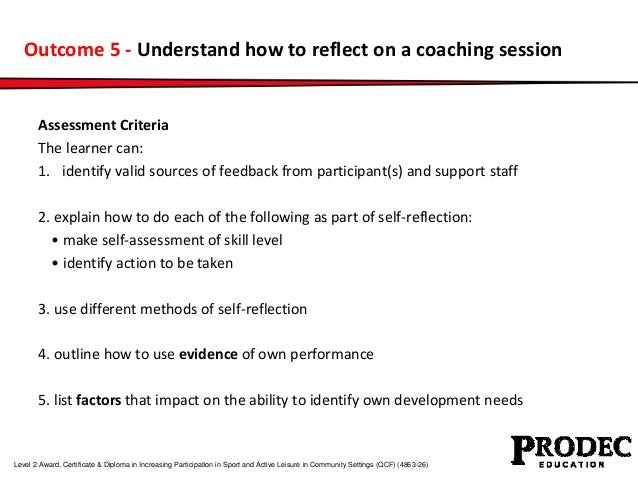 Outcome 5 - Understand how to reflect on a coaching session  Assessment Criteria  The learner can:  1. identify valid sour...