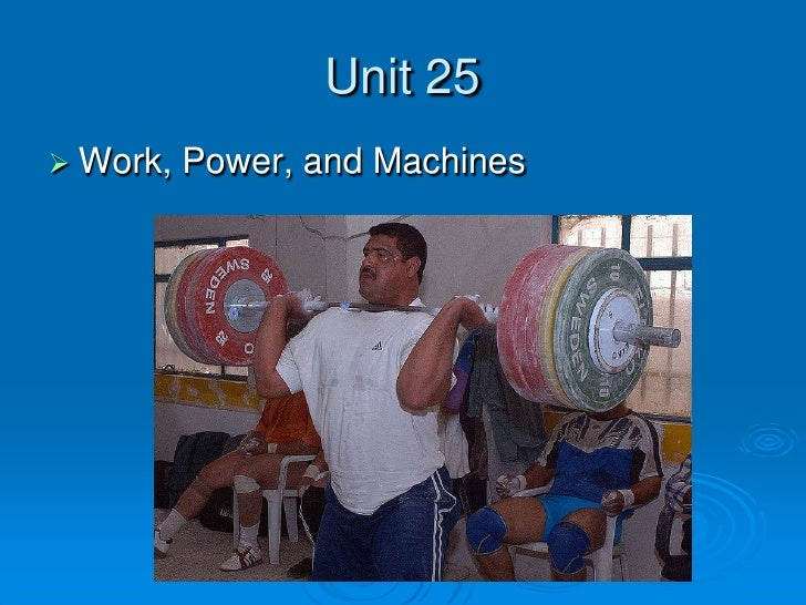 Unit 25<br />Work, Power, and Machines<br />