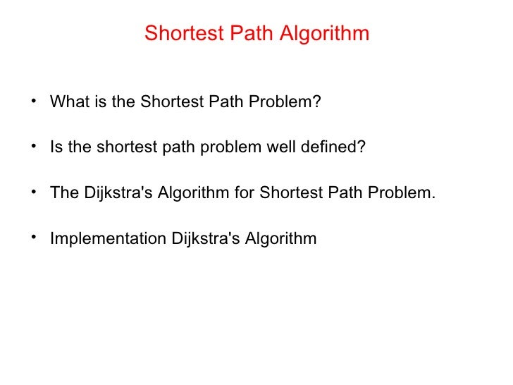 Shortest Path Algorithm <ul><li>What is the Shortest Path Problem? </li></ul><ul><li>Is the shortest path problem well def...