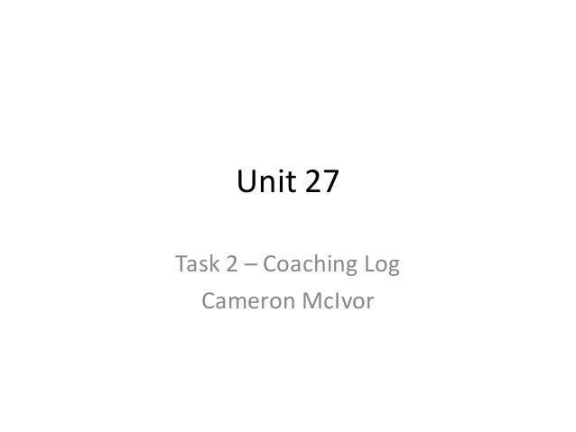 Unit 27 Task 2 – Coaching Log Cameron McIvor