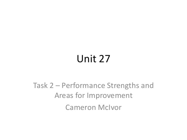 Unit 27 Task 2 – Performance Strengths and Areas for Improvement Cameron McIvor